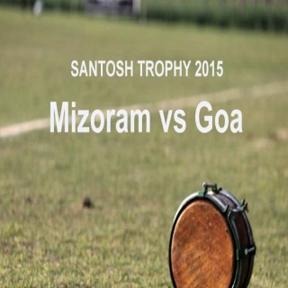 Santosh Trophy 2015 : Mizoram vs Goa