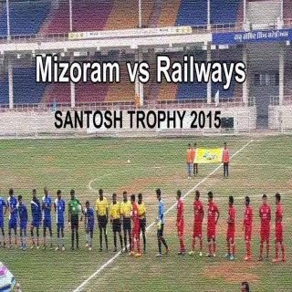 Santosh Trophy : Mizoram vs Railways. 7th March, 2015